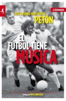 El fútbol tiene música - José Antonio Martín Otín Petón