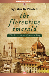 The Florentine Emerald: The Secret of the Convert's Ring - Agustín Bernaldo Palatchi