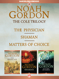 The Cole Trilogy: The Physician, Shaman, and Matters of Choice - Noah Gordon