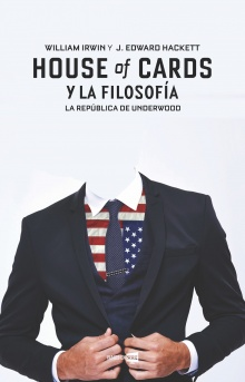 House of cards y la filosofía - William  Irwing; J. Edward Hackett