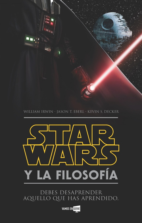 Star Wars y la filosofía. William Irwing, Jason T. Eberl, Kevin S. Decker, 2016