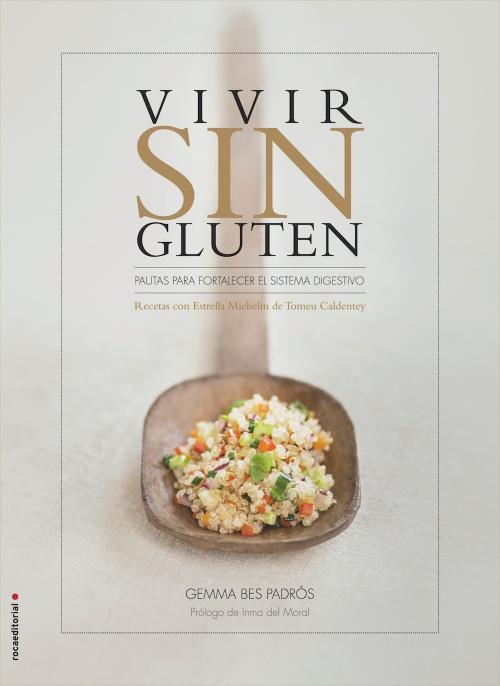 Vivir sin gluten : Gemma Bes Padrós; Tomeu Caldentey - Roca Libros