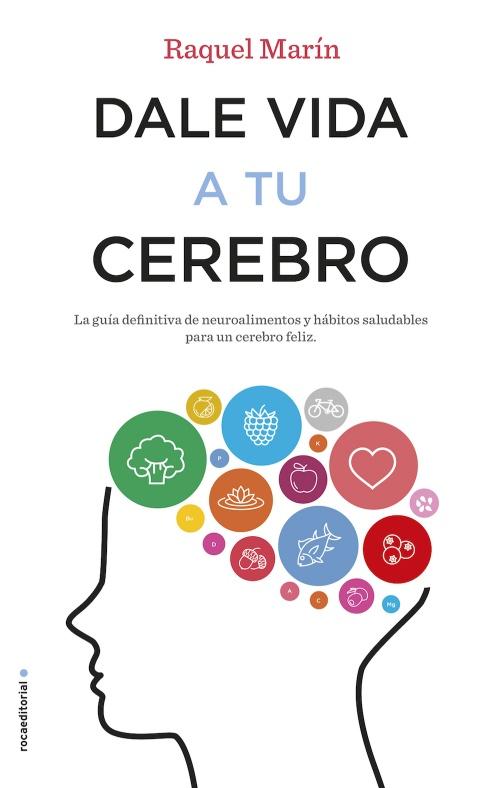 Dale vida a tu cerebro : Raquel Marín - Roca Libros