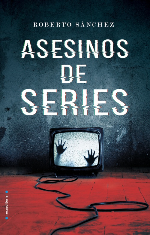 Asesinos de series : Roberto Sánchez - Roca Libros