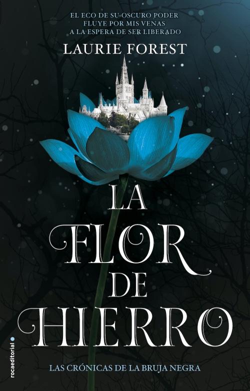 La flor de hierro : Laurie Forest - Roca Libros