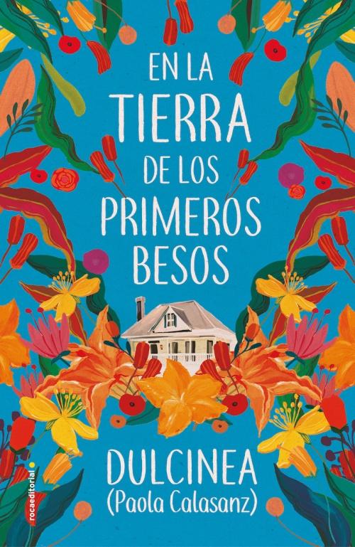En la tierra de los primeros besos : Paola Calasanz (Dulcinea) - Roca Libros