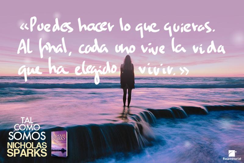 Nicholas Sparks Tal como somos Puedes hacer lo que quieras Al final cada uno vive la vida que ha elegido vivir