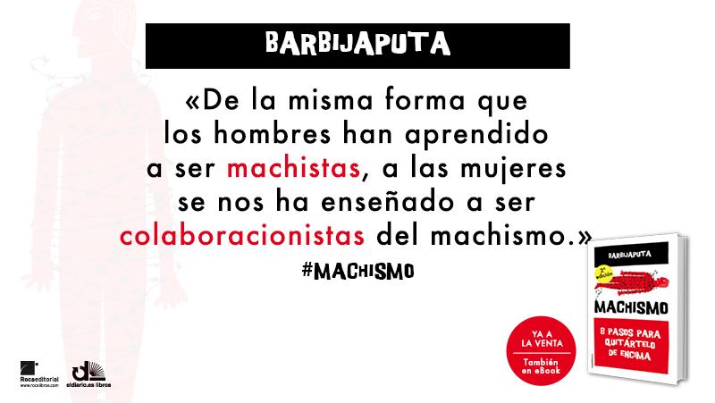 Barbijaputa Machismo somos colaboracionistas