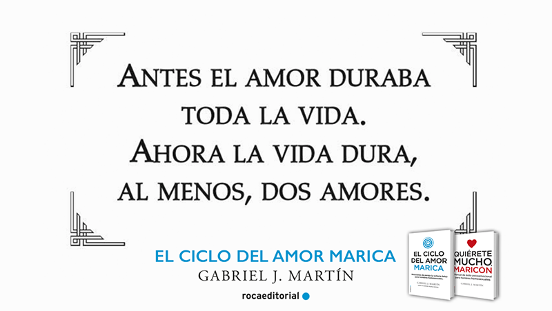 Antes el amor duraba toda la vida ahora la vida dura al menos dos amores_El ciclo del amor marica